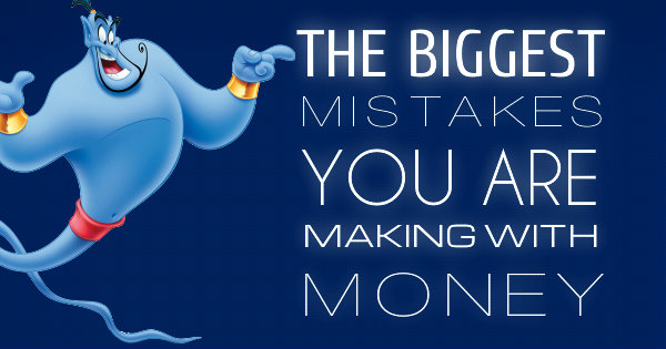 THE BIGGEST MISTAKES YOU'RE MAKING WITH MONEY