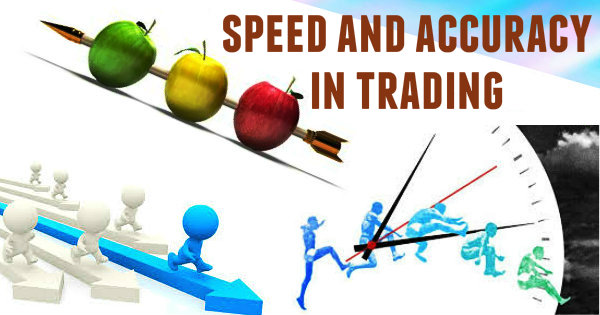 Speed and Accuracy in Trading