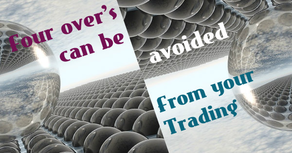 Four overs can be avoided from trading