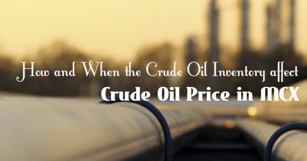 How and When the Crude Oil Inventory affect the Crude Oil Price in MCX
